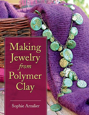 Making Jewelry from Polymer Clay By Arzalier, Sophie